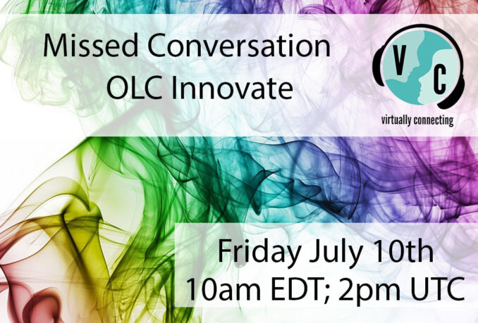 Missed Conversation OLC Innovate. Friday, July 10th. 10am EDT; 2pm UTC
